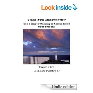 Control Your Windows 7 View: Use a Single Wallpaper Across All of Your Screens eBook: Stephen Link: Kindle Store