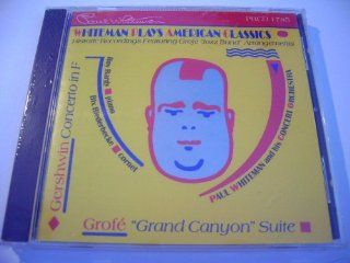 Whiteman  Plays American Classics Gershwin Concerto in F; Grofe Grand Canyon Suite Music