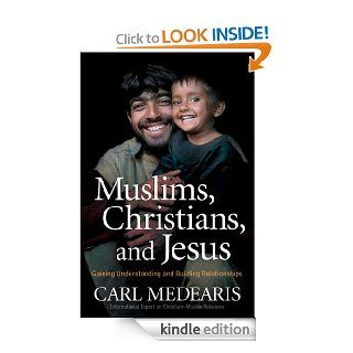 Muslims, Christians, and Jesus: Gaining Understanding and Building Relationships eBook: Carl Medearis: Kindle Store