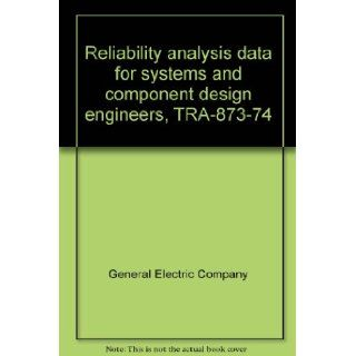 Reliability analysis data for systems and component design engineers, TRA 873 74: General Electric Company: Books