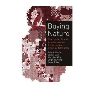 Buying Nature: The Limits of Land Acquisition as a Conservation Strategy, 1780 2004 (American and Comparative Environmental Policy (Hardcover)) (Hardback)   Common: Lauren Gwin, Mary Ann King, Leigh Raymond, Laura A. Watt, Sally K. Fairfax: 0880345505565: