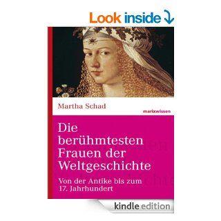 Die ber�hmtesten Frauen der Weltgeschichte: Von der Antike bis zum 17. Jahrhundert (marixwissen) (German Edition) eBook: Martha Schad: Kindle Store