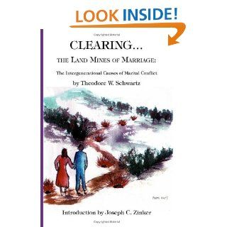Clearing the Land Mines of Marriage: The Intergenerational Causes of Marital Conflict: Theodore W. Schwartz: 9781553692492: Books