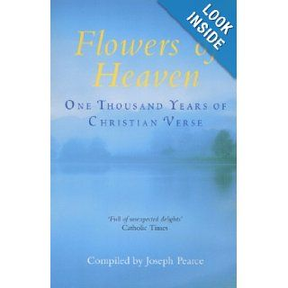 Flowers of Heaven: Joseph Pearce: 9780340746325: Books