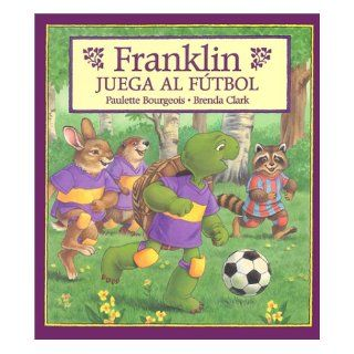 Franklin Juega Al Futbol/Franklin Plays the Game (Franklin (Hardcover Spanish)) (Spanish Edition): Paulette Bourgeois, Brenda Clark, Alejandra Lopez Varela: 9781930332171: Books