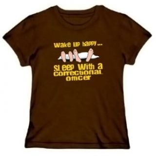 wake up happy sleep with a Correctional Officer Women T Shirt: Clothing