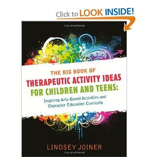 The Big Book of Therapeautic Activity Ideas for Children and Teens: Inspiring Arts Based Activities and Character Education Curricula: 9781849058650: Medicine & Health Science Books @