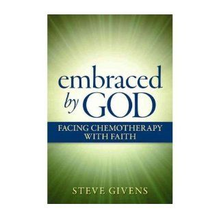 [ [ [ Embraced by God Facing Chemotheraphy with Faith [ EMBRACED BY GOD FACING CHEMOTHERAPHY WITH FAITH ] By Givens, Steve ( Author )Apr 01 2010 Paperback Steve Givens Books