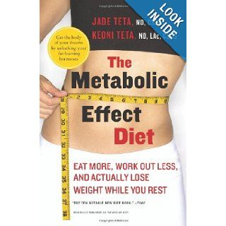 The Metabolic Effect Diet: Eat More, Work Out Less, and Actually Lose Weight While You Rest: Jade Teta, Keoni Teta: 9780061834899: Books