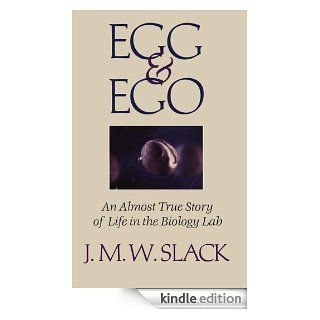 Egg & Ego An Almost True Story of Life in the Biology Lab eBook J.M.W. Slack Kindle Store