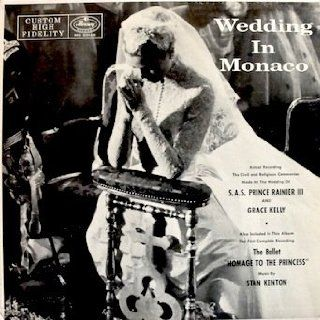 """Wedding in Monaco of S. A. S. Prince Rainier III and Grace Kelly   Actual Recording of the Wedding, Also included in this Album, The Ballet """"Homage To The Princess"""" With Music by Stan Kenton: Music"""