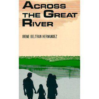 Across the Great River Irene Beltran Hernandez 9780934770965 Books