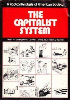 The Capitalist System: A Radical Analysis of American Society (9780131135642): Richard C. Edwards, Michael Reich, Thomas E. Weisskopf: Books