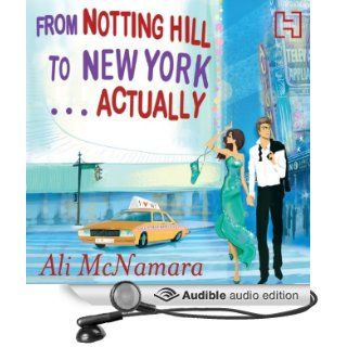 From Notting Hill to New YorkActually (Audible Audio Edition) Ali McNamara, Finty Williams Books