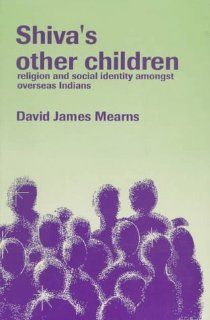 Shiva's Other Children: Religion and Social Identity amongst Overseas Indians: David Mearns: 9780803992498: Books