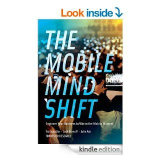 The Mobile Mind Shift Engineer Your Business To Win in the Mobile Moment eBook Ted Schadler, Josh Bernoff, Julie Ask Kindle Store