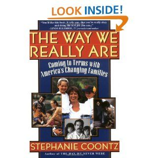The Way We Really Are: Coming To Terms With America's Changing Families eBook: Stephanie Coontz: Kindle Store