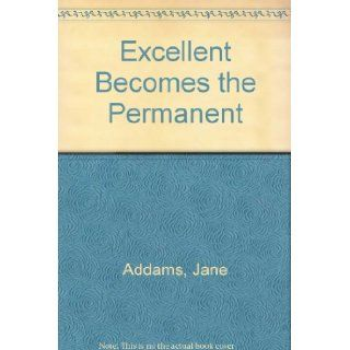 Excellent Becomes the Permanent (Essay index reprint series): Jane Addams: 9780836914887: Books