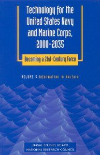Technology for the United States Navy and Marine Corps, 2000 2035 Becoming a 21st Century Force Volume 3 Information in Warfare (Technology for theBecoming a 21st Century Force, Vol 3) (v. 3) 9780309058988 Social Science Books @