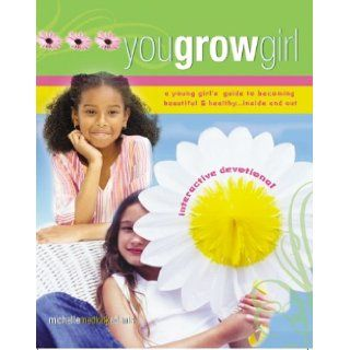 You Grow Girl! A Young Girl's Guide to Becoming Beautiful and HealthyInside and Out (An Interactive Devotional): Michelle Medlock Adams: 9781593790431: Books