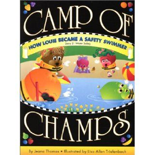 How Louie Became a Safety Swimmer: Story 2 Water Safety (Camp of Champs): Jeana Thomas, Lisa Allen Triefenbach: 9780970111845: Books