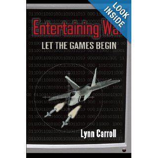 Entertaining War Let the Games Begin Lynn Carroll 9781450219952 Books