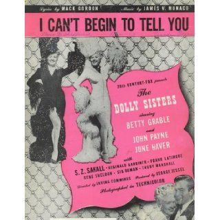 I CAN'T BEGIN TO TELL YOU From the 20th Century Fox Movie the Dolly Sisters Starring Betty Grable, John Payne and June Haver Mack & Monaco, James Gordon Books