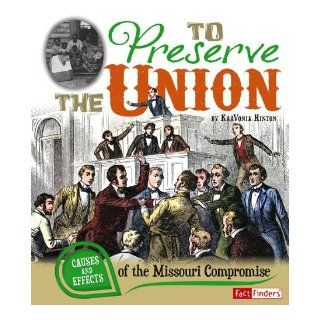 To Preserve the Union: Causes and Effects of the Missouri Compromise (Cause and Effect): KaaVonia Hinton, William E Foley, Joseph R O'Neill: 9781476534046: Books