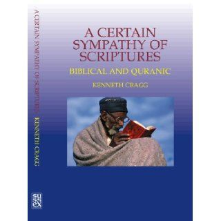A Certain Sympathy of Scriptures: Biblical and Quranic: Kenneth Cragg: 9781845190125: Books