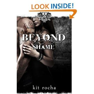 Beyond Shame (Beyond, Book #1)   Kindle edition by Kit Rocha. Literature & Fiction Kindle eBooks @ .