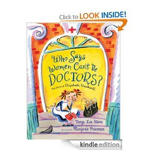Who Says Women Can't Be Doctors? The Story of Elizabeth Blackwell (Christy Ottaviano Books)   Kindle edition by Tanya Lee Stone, Marjorie Priceman. Children Kindle eBooks @ .