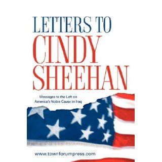 Letters to Cindy Sheehan Messages to the Left on America's Noble Cause in Iraq www.TownForumPress 9781600340819 Books