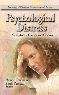 Psychological Distress: Symptoms, Causes and Coping (Psychology of Emotions, Motivations and Actions) (9781619426467): Hayate Ohayashi, Shuji Yamada: Books