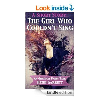 The Girl Who Couldn't Sing (A Short Fairy Tale) (Once Upon a Time Today) eBook Heidi Garrett, Ken Wallin Kindle Store