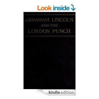 Abraham Lincoln and the London Punch Cartoons, Comments, and Poems Published During the American Civil War (Illustrated)   Kindle edition by William S. Walsh. Humor & Entertainment Kindle eBooks @ .