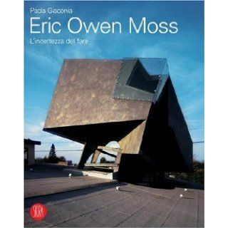 Eric Owen Moss. The Uncertainty of Doing Paola Giaconia 9788876242762 Books