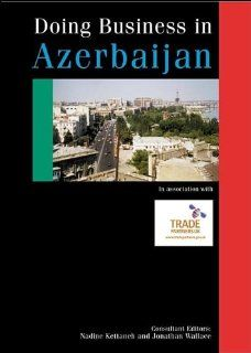Doing Business with Azerbaijan (Global Market Briefings Series): Nadine Kettaneh, Jonathan Wallace: 9780749431662: Books