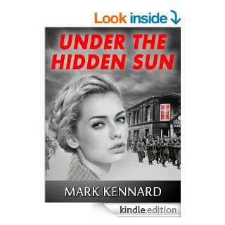 Under the Hidden Sun: A World War II Thriller (Set during Germany's occupation of Denmark)   Kindle edition by Mark Kennard. Mystery & Suspense Romance Kindle eBooks @ .