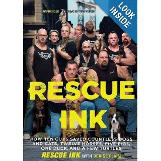 Rescue Ink: How Ten Guys Saved Countless Dogs and Cats, Twelve Horses, Five Pigs, One Duck, and a Few Turtles (Library Edition): Rescue Ink, Denise Flaim, Tom Weiner: 9781433296857: Books