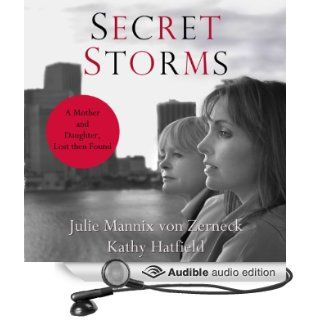 Secret Storms: A Mother and Daughter, Lost Then Found (Audible Audio Edition): Julie Mannix von Zerneck, Kathy Hatfield, Aida Raphael, Kimberly Woods: Books