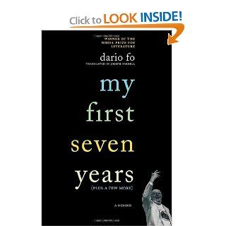 My First Seven Years (Plus a Few More): A Memoir: Dario Fo, Joseph Farrell: 9780312359171: Books
