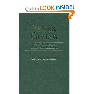 Indian Giving Economies of Power in Early Indian White Exchanges (Native Americans of the Northeast Culture, History, & the Contemporary) David Murray 9781558492431 Books