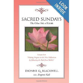 Sacred Sundays: Excerpts from ''Making Progress in the New Millenium by Following the Path from Within'': Dionne Q. Blackwell Aka Empress Kali: 9781465378804: Books