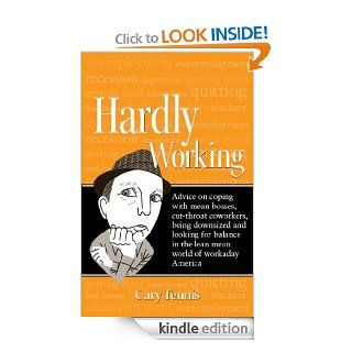 Hardly Working Advice on coping with mean bosses, cut throat coworkers, being downsized and looking for balance in the lean mean world of workaday America   Kindle edition by Cary Tennis. Self Help Kindle eBooks @ .