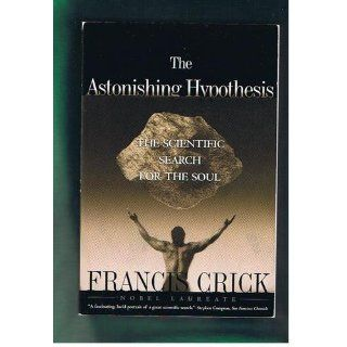 Astonishing Hypothesis: The Scientific Search for the Soul: Francis Crick: 9780684801582: Books