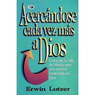 Acercandose Cada Vez Mas a Dios / Getting Closer to God (Spanish Edition): Erwin W. Lutzer: 9789589149775: Books