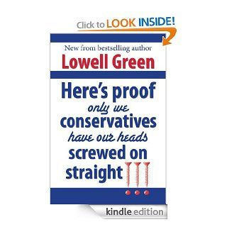 Here's Proof Only We Conservatives Have Our Heads Screwed On Straight eBook Lowell Green Kindle Store