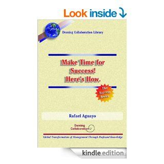 Make Time for Success Here's How.   Kindle edition by Rafael Aguayo. Business & Money Kindle eBooks @ .