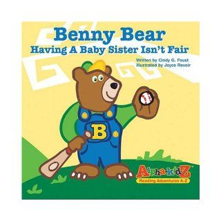 Benny Bear: Having a Baby Sister Isn't Fair (Alpha Kidz, Reading Adventures a Z): Cindy G. Foust: 9780974922010: Books