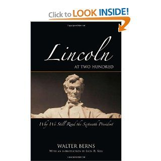 Lincoln at Two Hundred: Why We Still Read the Sixteenth President (Bradley Lecture): Walter Berns: 9780844743646: Books
